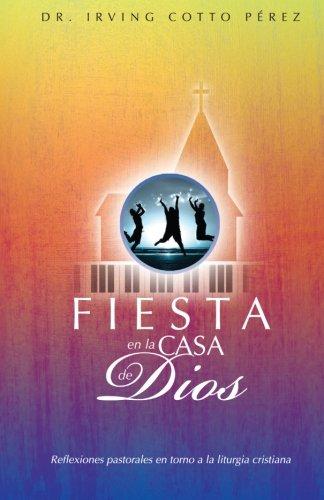Fiesta en la casa de Dios: reflexiones pastorales en torno a la liturgia cristiana (Spanish Edition...