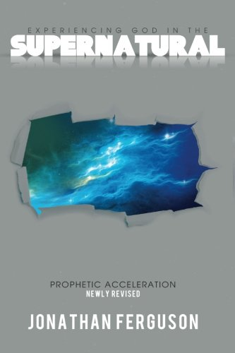9781490980560: Experiencing God in the Supernatural Newly Revised: Prophetic Acceleration