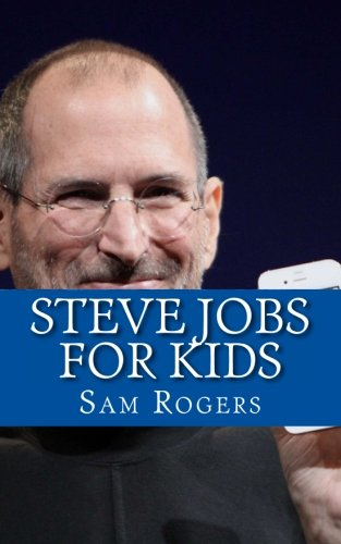 9781490985855: Steve Jobs for Kids: A Biography of Steve Jobs Just for Kids!