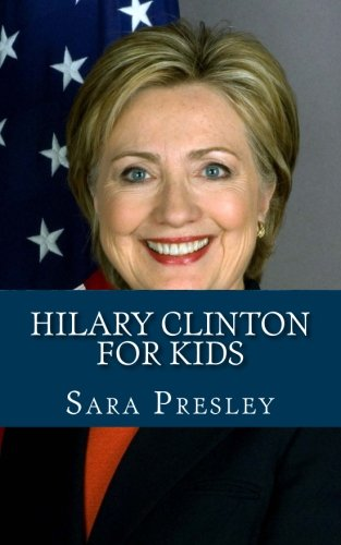 9781490986005: Hilary Clinton for Kids: A Biography of Hilary Clinton Just for Kids!