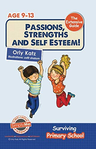 9781490986999: Passions, Strengths & Self Esteem - The Extensive Guide!: Surviving Primary School (Volume 4)