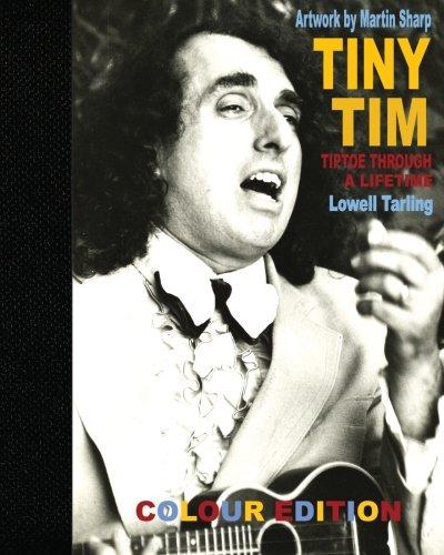 Tiny Tim: Tiptoe Through A Lifetime ('COLOUR EDITION'): Tarling, Lowell