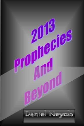 9781490988016: 2013 Prophecies And Beyond