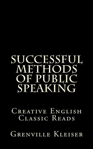 Successful Methods of Public Speaking: Creative English Classic Reads: Kleiser, Grenville