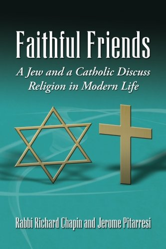 Faithful Friends -- A Jew and a Catholic Discuss Religion in Modern Life: Chapin, Richard S.