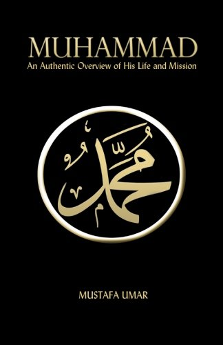 9781490991061: Muhammad: An Authentic Overview of His Life and Mission