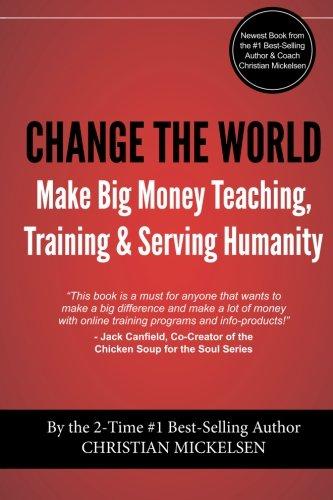 9781490997063: Change The World: Make Big Money Teaching, Training, And Serving Humanity