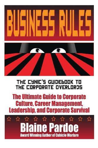 Business Rules: The Cynic's Guidebook to the Corporate Overlords: The Ultimate Guide to ...