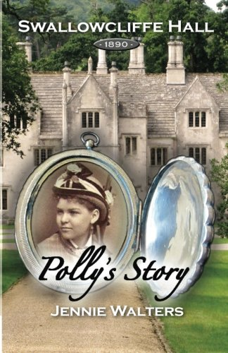 Polly's Story: 1890 (Swallowcliffe Hall) (Volume 1): Walters, Ms Jennie