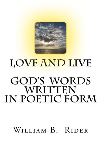Love And Live: God's Words Written In Poetic Form: William B. Rider