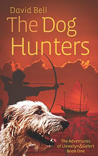The Dog Hunters: The Adventures of Llewelyn & Gelert Book One (Volume 1): Bell, Mr David