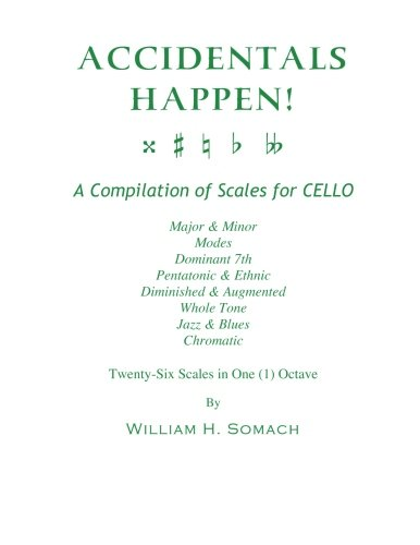 ACCIDENTALS HAPPEN! A Compilation of Scales for Cello in One Octave: Major & Minor, Modes, ...