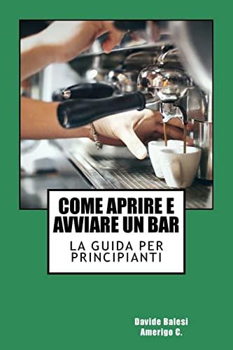 9781491011751: Come Aprire e Avviare un Bar: La Guida per Principianti