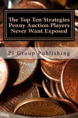 9781491012048: The Top Ten Strategies Penny Auction Players Never Want Exposed: The Tell-All on Penny Auctions and The Hidden Truths About Them