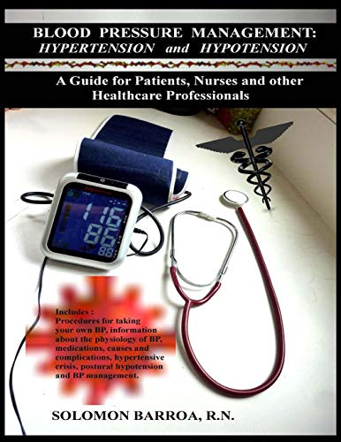 9781491015216: Blood Pressure Management: Hypertension and Hypotension: A Guide for Patients, Nurses and other Healthcare Professionals