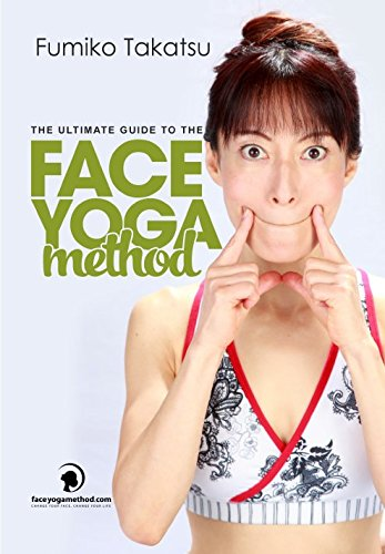 9781491015896: The Ultimate Guide To The Face Yoga Method: Take Five Years Off Your Face