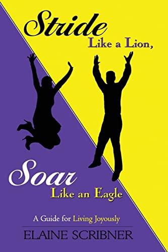 9781491015919: Stride Like a Lion, Soar Like an Eagle: A Guide for Living Joyously