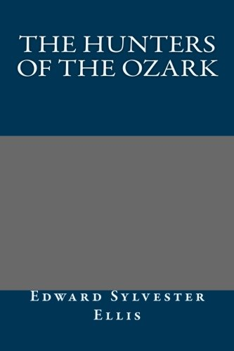 9781491017876: The Hunters of the Ozark