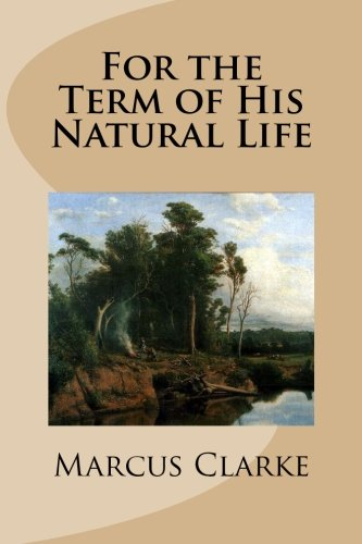 For the Term of His Natural Life: Marcus Clarke