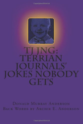 9781491019160: TJ JNG: Terrian Journals' Jokes Nobody Gets: the first and last of a series, maybe