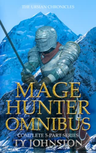 Mage Hunter Omnibus (The Ursian Chronicles): Johnston, Ty