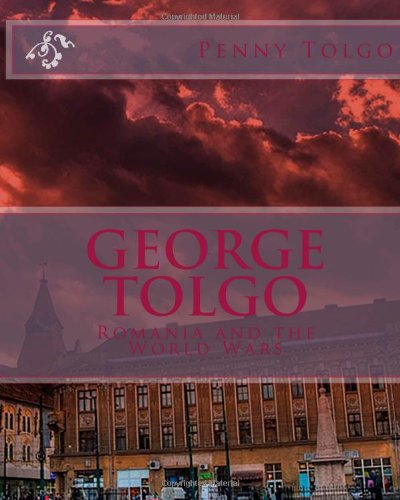 9781491020319: George Tolgo: Romania and the World Wars