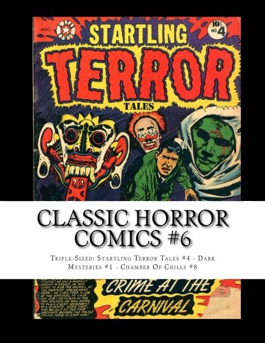 9781491020739: Classic Horror Comics #6: Triple-Sized: Startling Terror Tales #4 - Dark Mysteries #1 - Chamber Of Chills #8