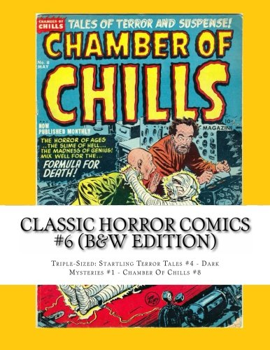 9781491020814: Classic Horror Comics #6 (B&W Edition): Triple-Sized: Startling Terror Tales #4 - Dark Mysteries #1 - Chamber Of Chills #8