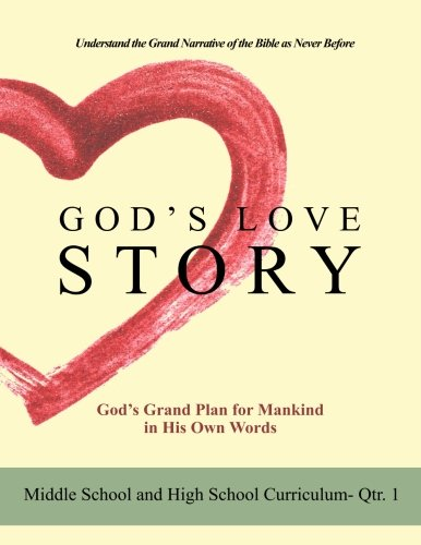 9781491022412: God's Love Story Quarter One Middle School and High School Curriculum (God's Love Story Middle and High School Curriculum) (Volume 1)