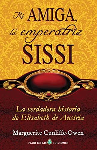 9781491022658: Mi amiga, la emperatriz Sissi: La verdadera historia de Elisabeth de Austria