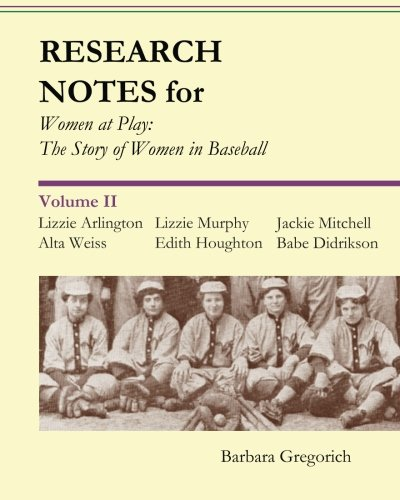 Research Notes for Women at Play: The Story of Women in Baseball: Lizzie Arlington, Alta Weiss, ...
