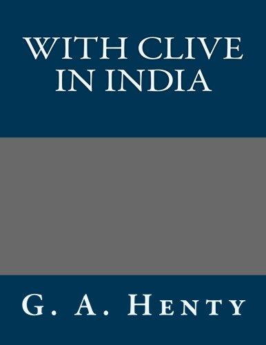 9781491023686: With Clive in India