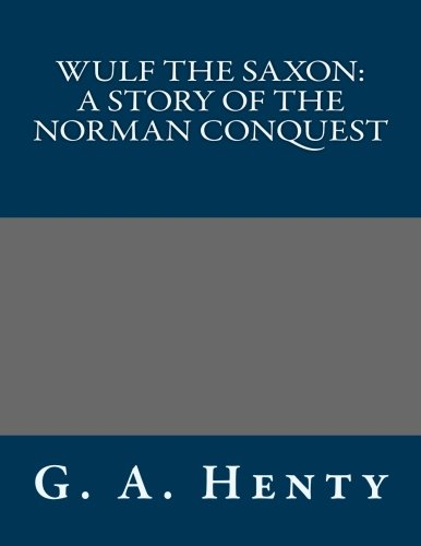 9781491024393: Wulf the Saxon: A Story of the Norman Conquest