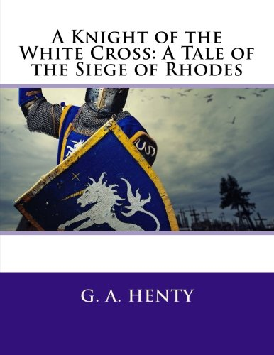 9781491025222: A Knight of the White Cross: A Tale of the Siege of Rhodes