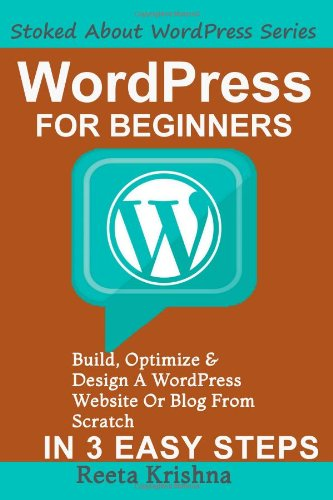 9781491025307: WordPress For Beginners: Build, Optimize And Design A WordPress Website Or Blog From Scratch, In 3 Easy Steps! (Stoked About WordPress Series)