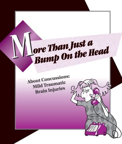 9781491025642: More Than Just A Bump On The Head: About Concussions: Mild Traumatic Brain Injuries