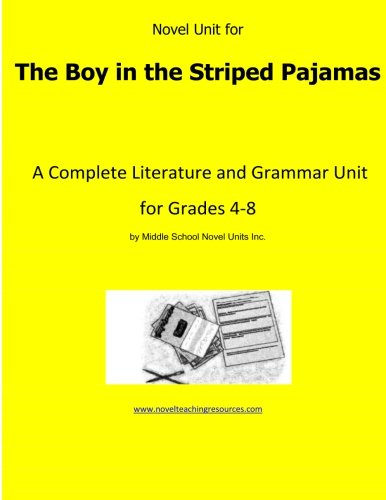Novel Unit for The Boy in the Striped Pajamas: A Complete Literature and Grammar Unit for Grades 4-...