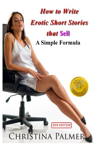 9781491031230: How to Write Erotic Short Stories that Sell: A Simple Formula