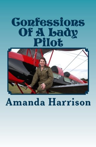 9781491034958: Confessions Of A Lady Pilot