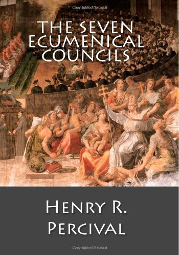 The Seven Ecumenical Councils: Percival, Henry R.