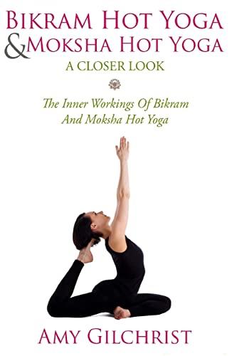 9781491035306: Birkam Hot Yoga And Moksha Hot Yoga: The Inner Workings Of Bikram And Modsha Hot Yoga (Yoga For Beginners)