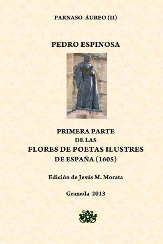 Primera Parte de las Flores de Poetas Ilustres de España (Spanish Edition) (1491036494) by Pedro Espinosa