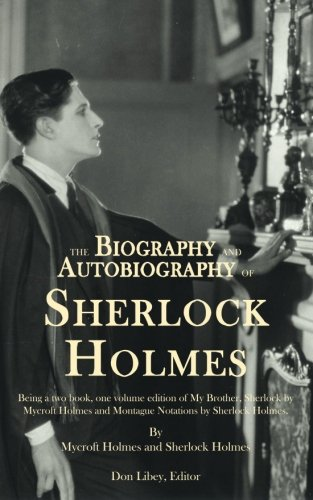 9781491036860: The Biography and Autobiography of Sherlock Holmes: Being a one volume, two book edition of My Brother, Sherlock and Montague Notations