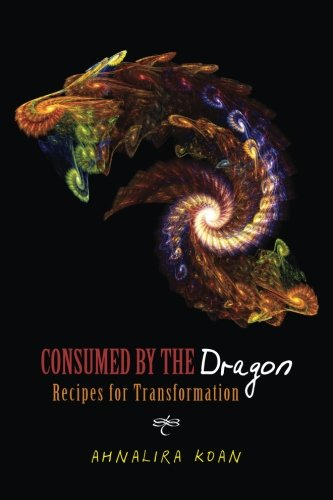 9781491037126: Consumed By The Dragon: Recipes for Transformation (Dragons)