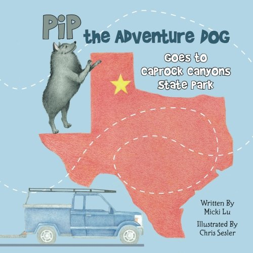 9781491038031: Pip the Adventure Dog Goes to Caprock Canyons State Park: Pip the Adventure Dog Goes to Caprock Canyons State Park (Volume 1)