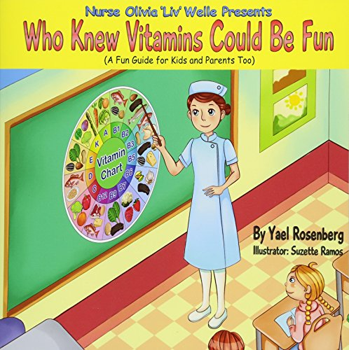 Nurse Olivia 'Liv' Welle Presents: Who Knew Vitamins Could Be Fun!: Rosenberg, Yael