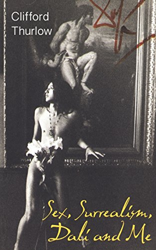 Sex, Surrealism, Dali and Me: The Memoirs: Thurlow, Clifford