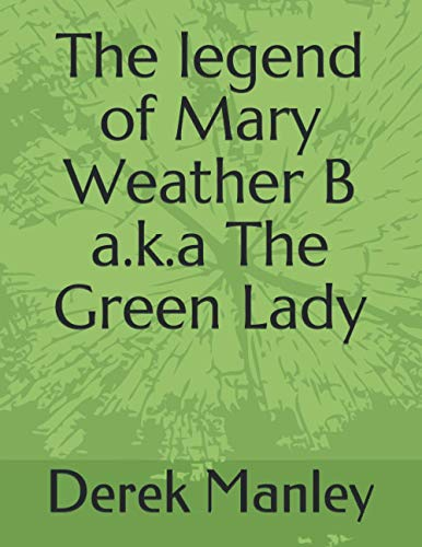 The legend of Mary Weather B a.k.a: Derek Manley