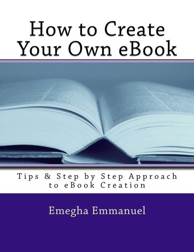 9781491039915: How to Create Your Own eBook: Tips & Step by Step Approach to eBook Creation