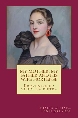9781491039922: MY MOTHER,MY FATHER and HIS WIFE HORTENSE: Provenance: Villa La Pietra